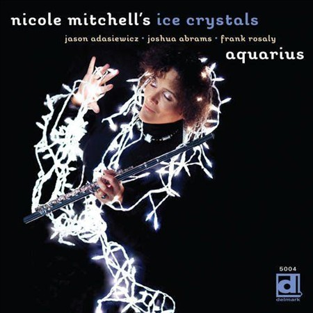 Nicole Mitchell's Ice Crystals - Aquarius (2013)